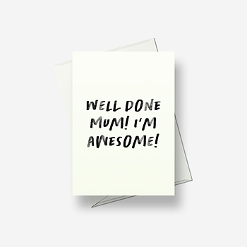 Well done mum! I'm awesome! - Greetings card