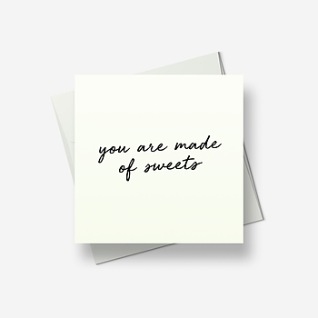 You are made of sweets - Greetings card