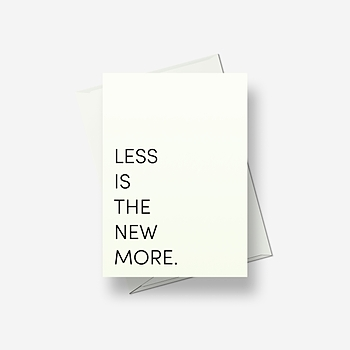 Less is the new more - Greetings card