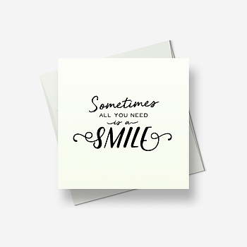 Sometimes all you need is a smile - Greetings card