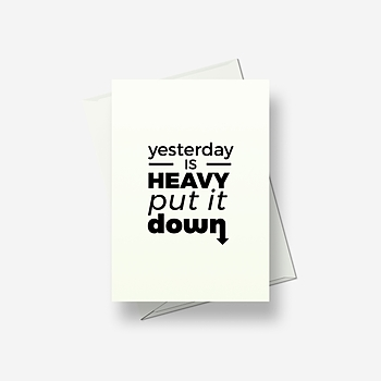 Yesterday is heavy, put it down - Greetings card