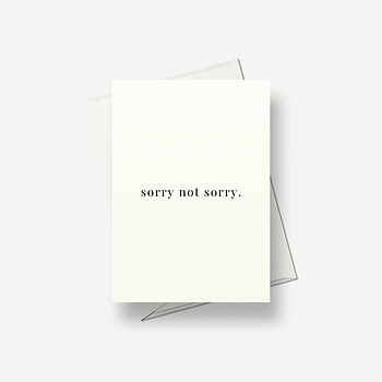 Sorry, not sorry - Greetings card