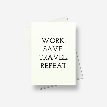 Work. Save. Travel. Repeat - Greetings card