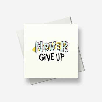 Please: never give up - Greetings card