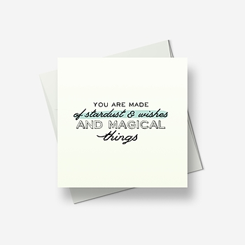 You are made of stardust and wishes - Greetings card