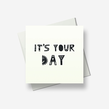 It's your day - Greetings card
