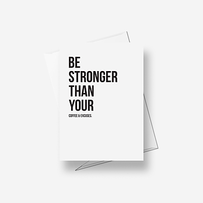 Be stronger than your coffee and excuses - Greetings card