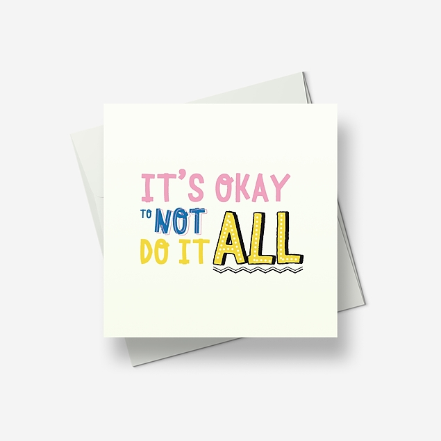 It's OK to not do it all - Greetings card
